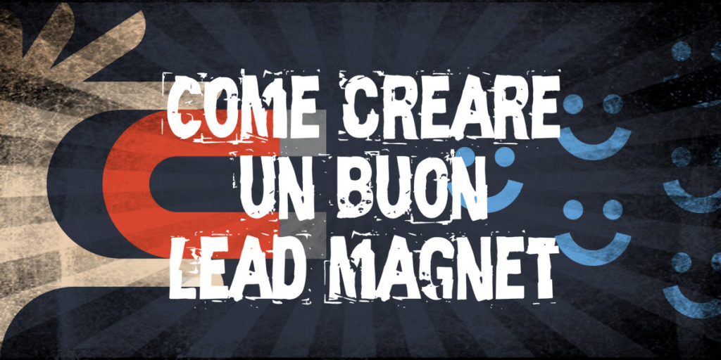 Lead Magnet: cosa sono e come farne di perfetti