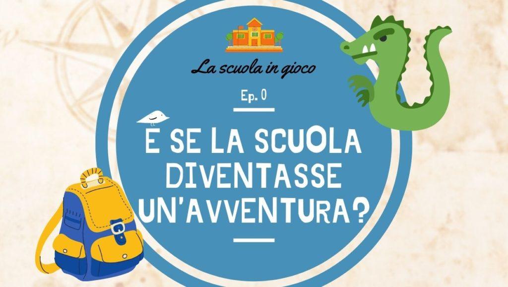 E se la scuola diventasse un'avventura? Ep. 0